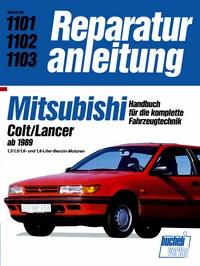 Mitsubishi Colt/Lancer ab 1989 - 1,3/1,5/1,6-und 1,8-Liter-Benzin-Motoren // Reprint der 10. Auflage 1991
