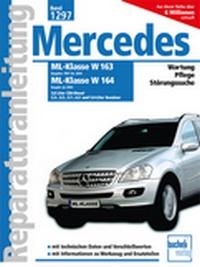 Mercedes-Benz ML Serie 163 (1997-2004) Serie 164 (ab 2005) - 3.0 Liter CDI-Diesel, 2.3-, 3.2, 3.5-, 3.7- 4.3- und 5.0-Liter Benziner // Reprint der 1. Auflage 2009