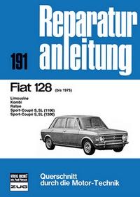 Fiat 128          bis 1975 - Limousine/Kombi/Rallye/ Sport-Coupé S,SL (1100/1300) / Reprint der 10. Auflage 1977