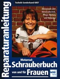 Motorrad-Schrauberbuch von und für Frauen - Bassiswissen über Motorradtechnik, Pflege, Wartung und Reparatur